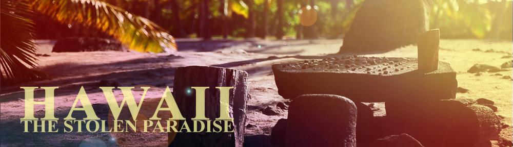 Hawaii: The Stolen Paradise?